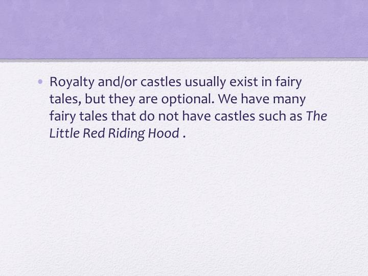 Royalty and/or castles usually exist in fairy tales, but they are optional. We have many fairy tales that do not have castles such as