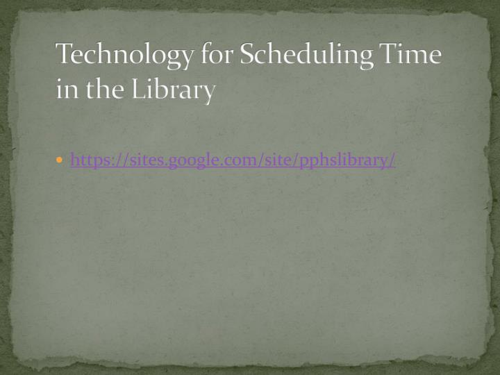 Technology for Scheduling Time in the Library