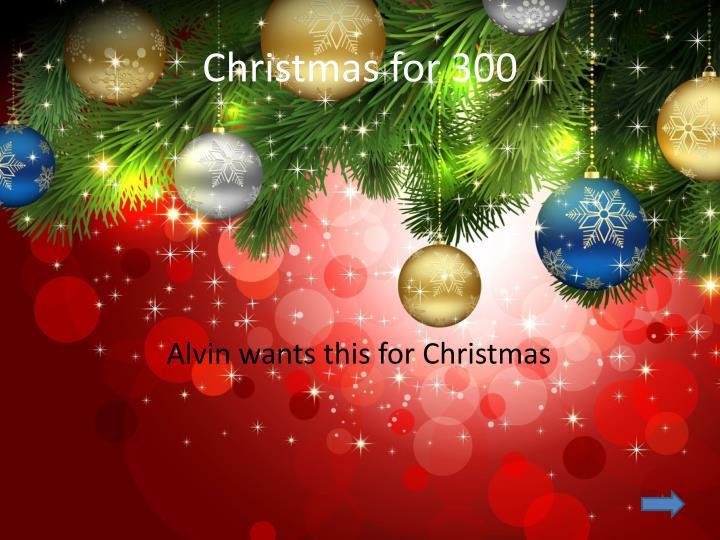 Christmas for 300