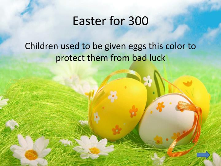 Easter for 300