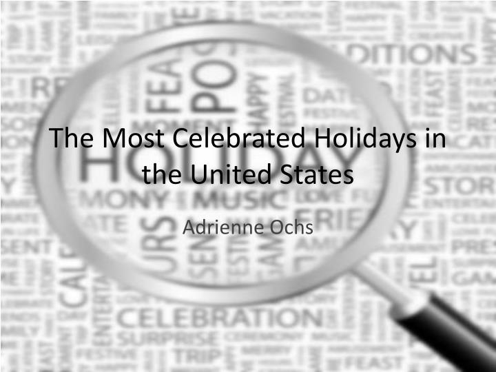 The most celebrated holidays in the united states
