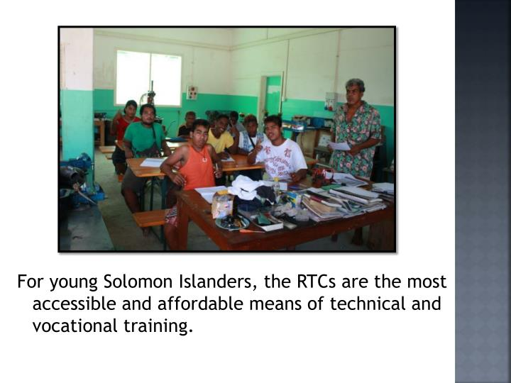 For young Solomon Islanders, the RTCs are the most accessible and affordable means of technical and vocational training.