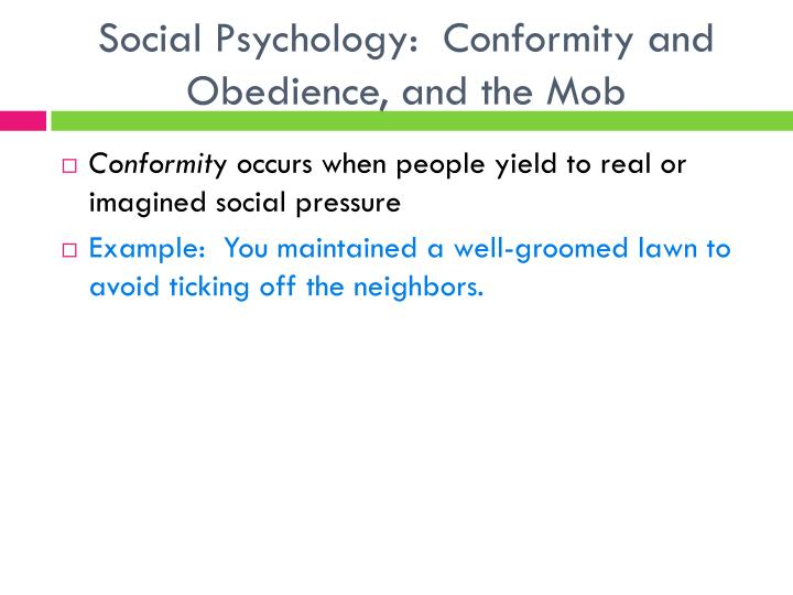 Social Psychology:  Conformity and Obedience, and the Mob
