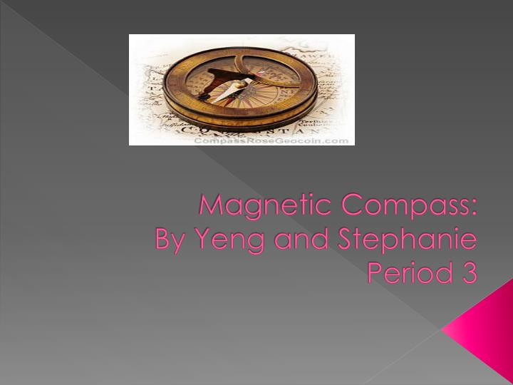 magnetic compass by yeng and stephanie period 3 n.