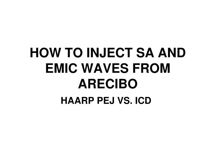 HOW TO INJECT SA AND EMIC WAVES FROM ARECIBO