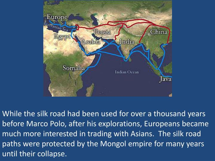 While the silk road had been used for over a thousand years before Marco Polo, after his exploration...