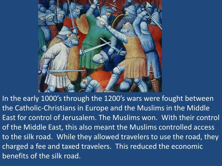 In the early 1000's through the 1200's wars were fought between the Catholic-Christians in Europ...