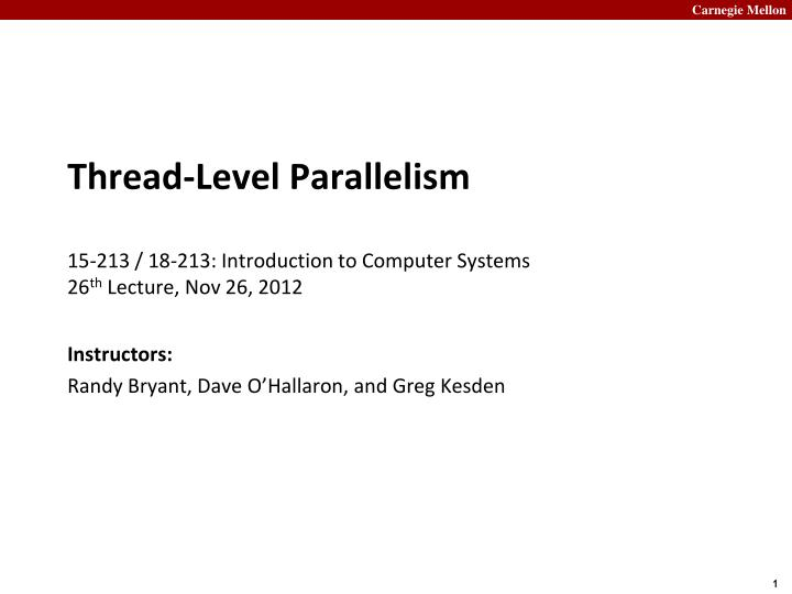 thread level parallelism 15 213 18 213 introduction to computer systems 26 th lecture nov 26 2012