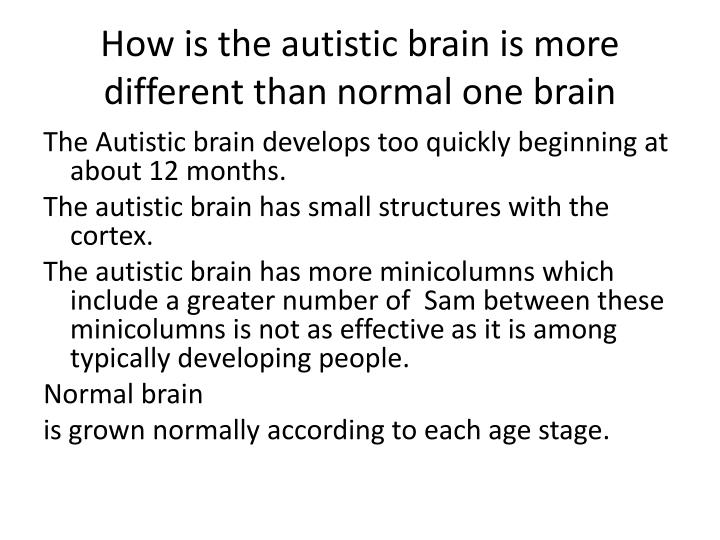 How is the autistic brain is more different than normal one brain