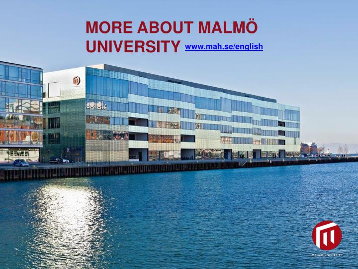MORE ABOUT MALMÖ UNIVERSITY