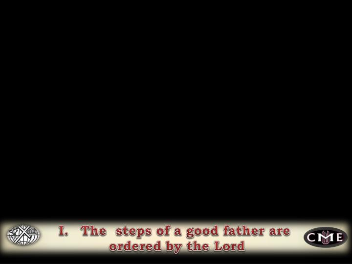 The  steps of a good father are