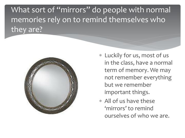 """What sort of """"mirrors"""" do people with normal memories rely on to remind themselves who they are?"""