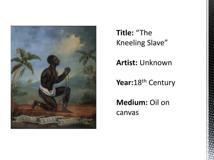 Title the kneeling slave artist unknown year 18 th century medium oil on canvas