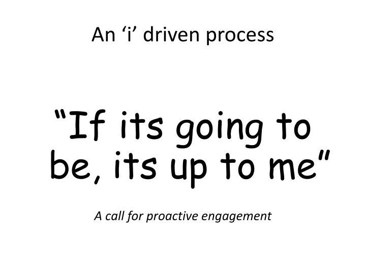 An i driven process