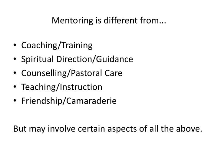 Mentoring is different from...