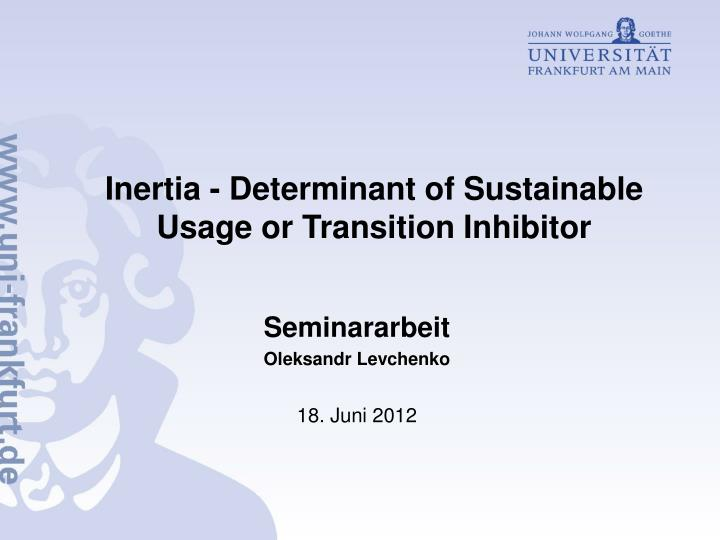inertia determinant of sustainable usage or transition inhibitor n.