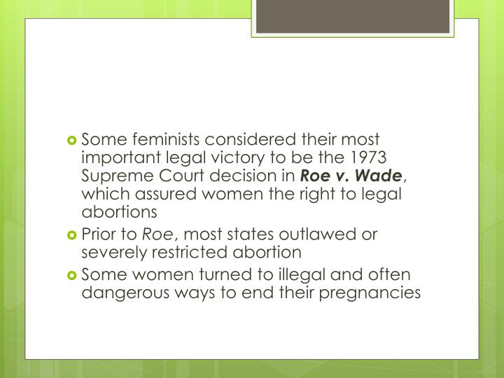 Some feminists considered their most important legal victory to be the 1973 Supreme Court decision in