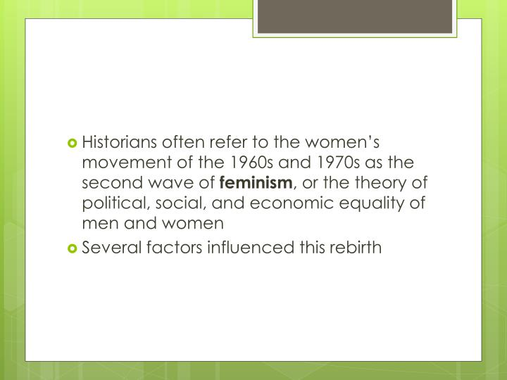 Historians often refer to the women's movement of the 1960s and 1970s as the second wave of