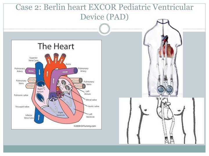Case 2: Berlin heart EXCOR Pediatric Ventricular Device (PAD)