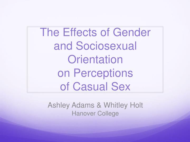 the effects of gender and sociosexual orientation on perceptions of casual sex n.