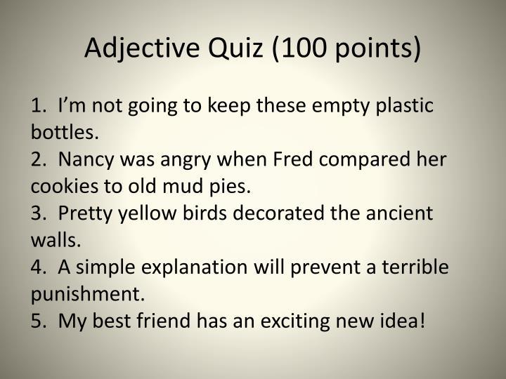Adjective Quiz (100 points)