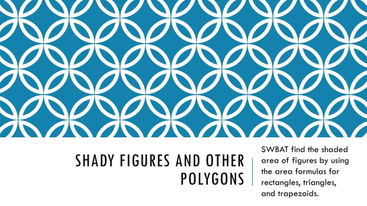 Shady figures and other polygons