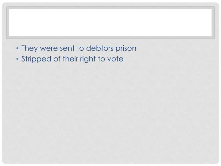 They were sent to debtors prison