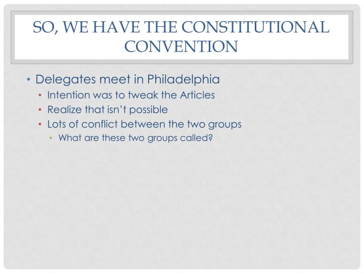 So, we have the Constitutional Convention