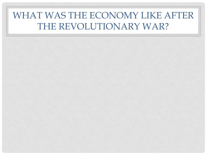 What was the economy like after the Revolutionary War?