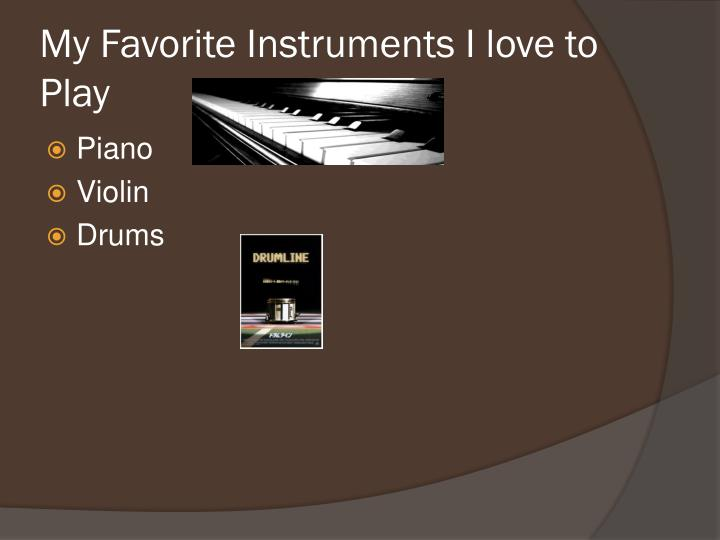 My Favorite Instruments I love to Play