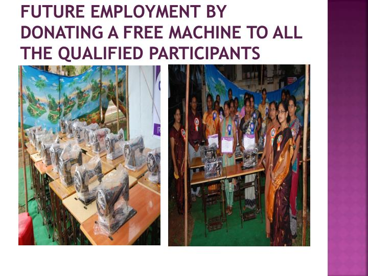 Future employment by donating a free machine to all the qualified participants