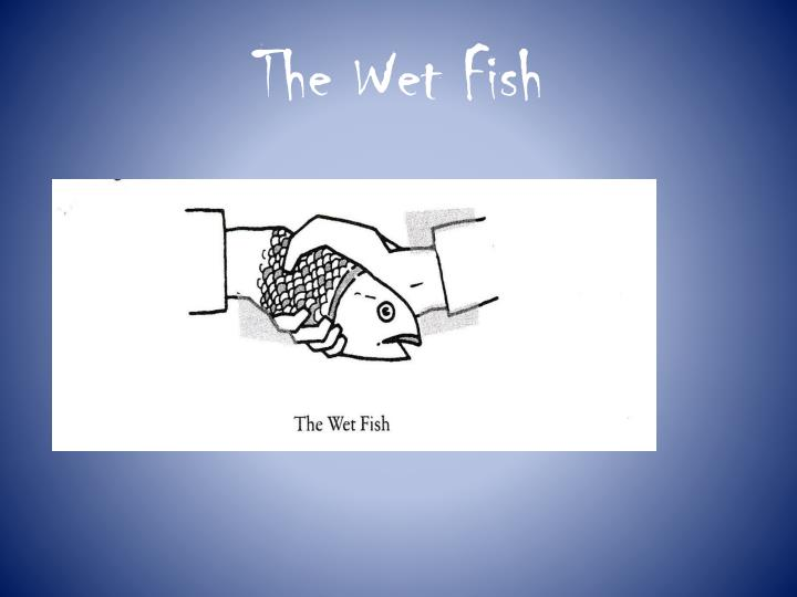 The wet fish