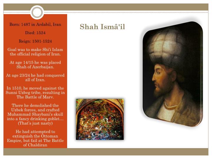 Born: 1487 in Ardabil, Iran