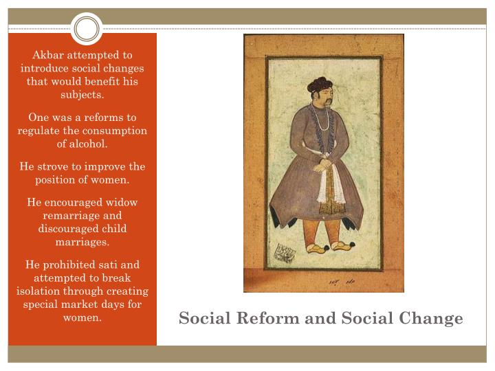 Akbar attempted to introduce social changes that would benefit his subjects.