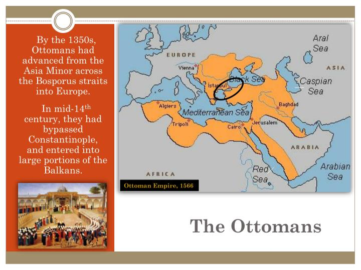 By the 1350s, Ottomans had advanced from the Asia Minor across the Bosporus straits into Europe.