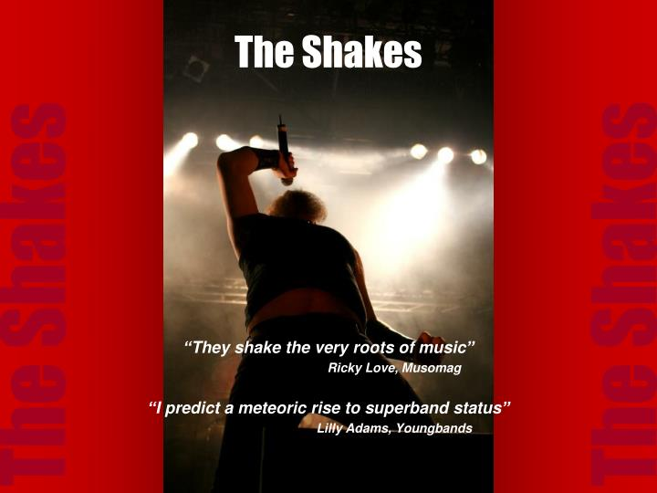 The shakes