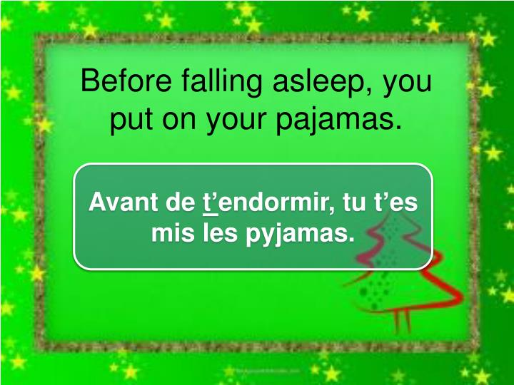 Before falling asleep, you put on your pajamas.