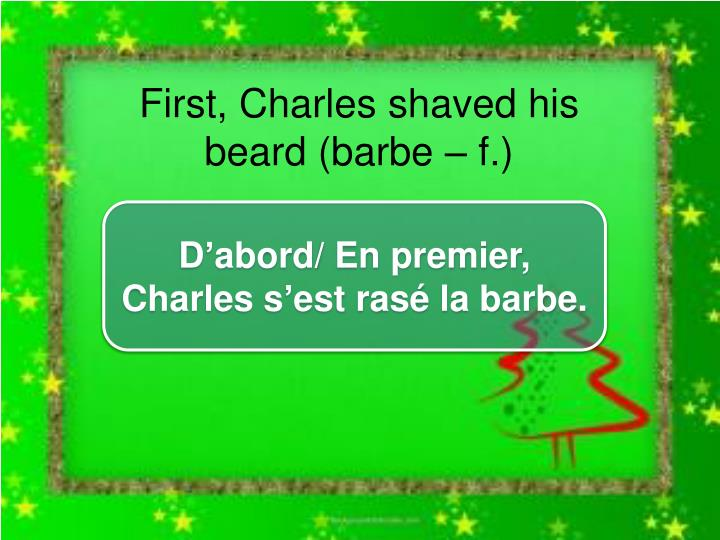 First, Charles shaved his
