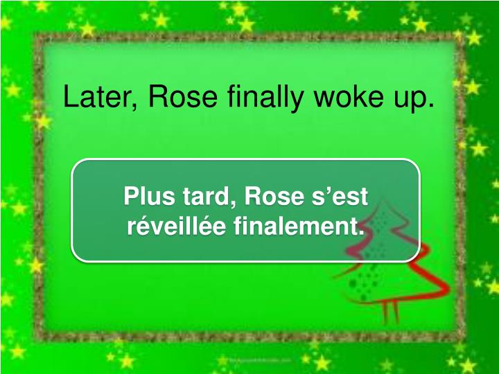 Later, Rose finally woke up.