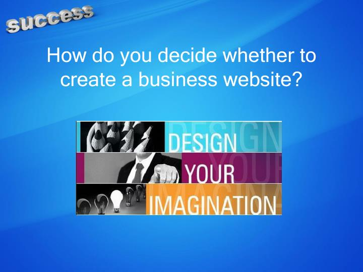How do you decide whether to create a business website