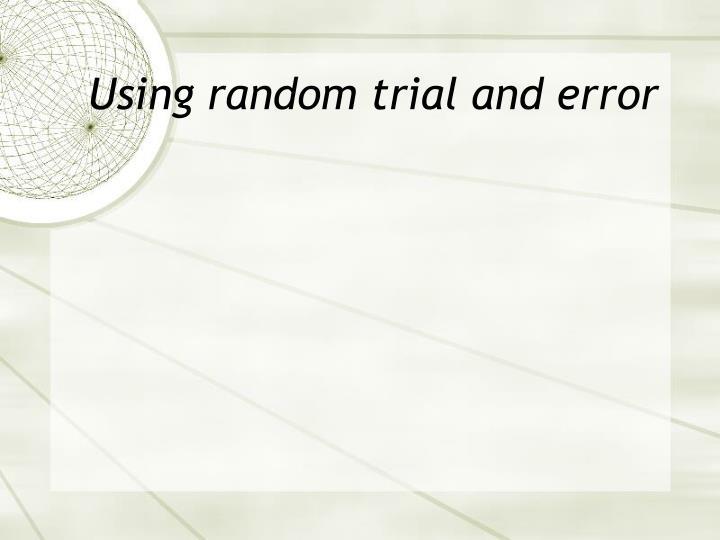 Using random trial and error