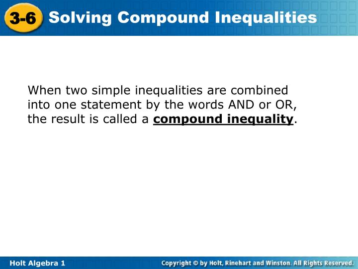 When two simple inequalities are combined into one statement by the words AND or OR, the result is c...