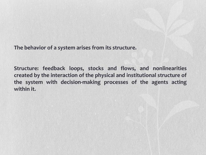 The behavior of a system arises from its structure.