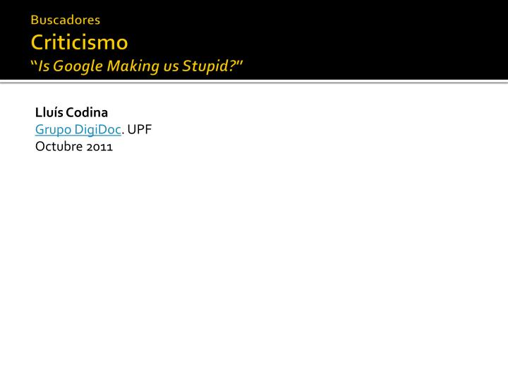 Buscadores criticismo is google making us stupid