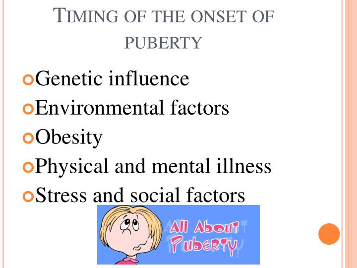 Timing of the onset of puberty