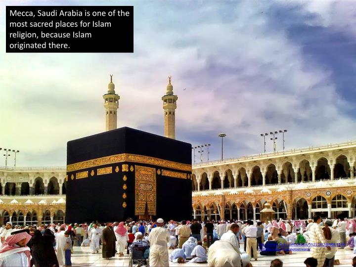Mecca, Saudi Arabia is one of the most sacred places for Islam religion, because Islam originated th...