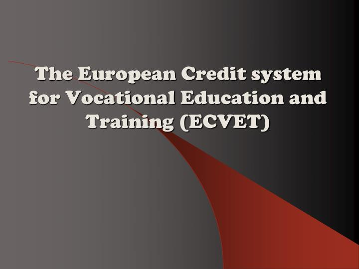 the e uropean credit system the european credit system for vocational e ducation and training ecvet n.