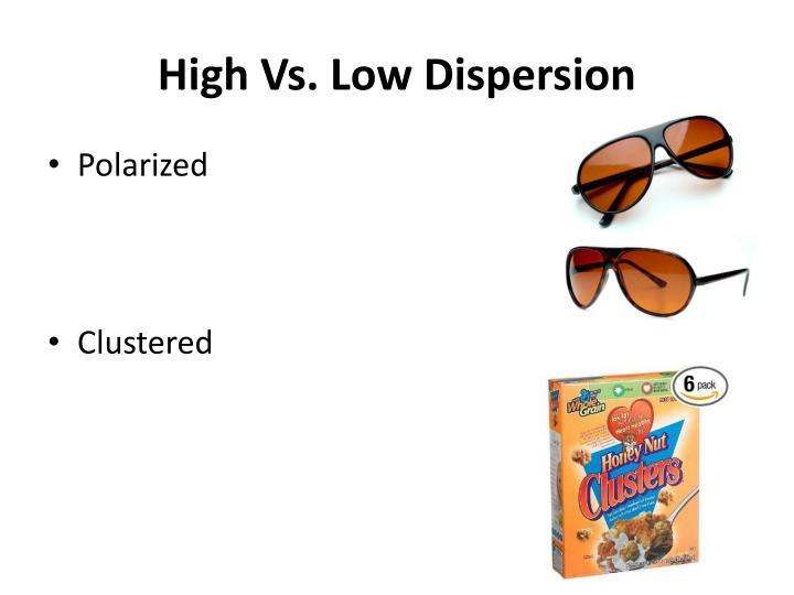 High Vs. Low Dispersion