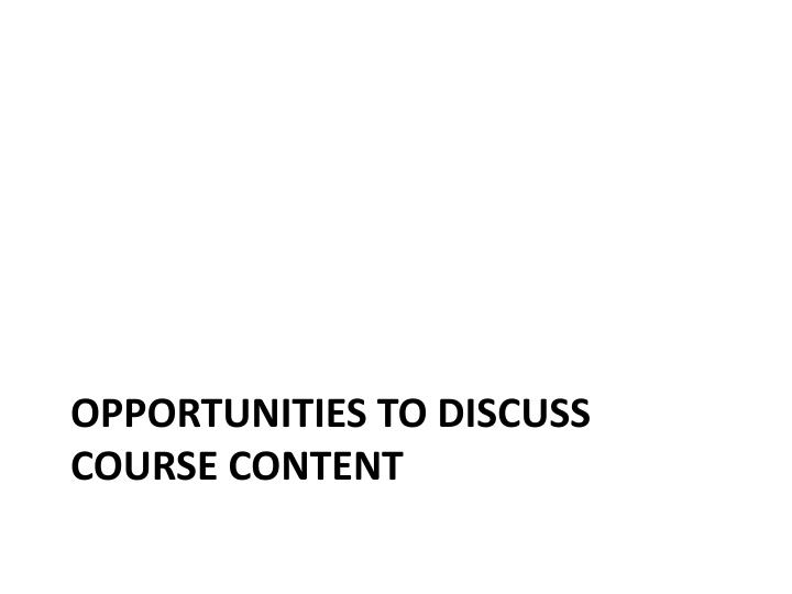 Opportunities to discuss course content