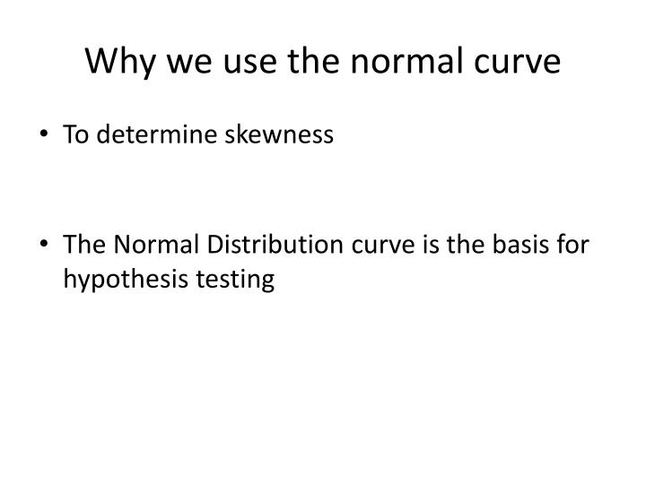 Why we use the normal curve